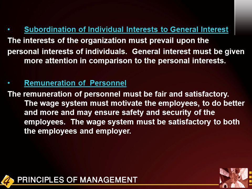 Subordination of Individual Interests to General Interest The interests of the organization must prevail upon the personal interests of individuals. G