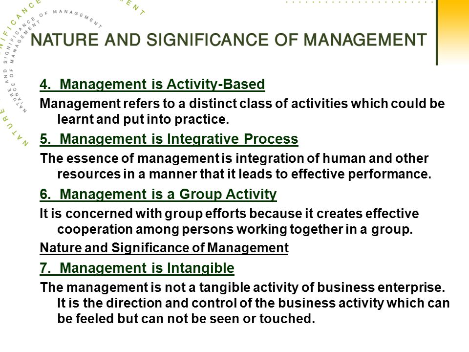 4. Management is Activity-Based Management refers to a distinct class of activities which could be learnt and put into practice. 5. Management is Inte