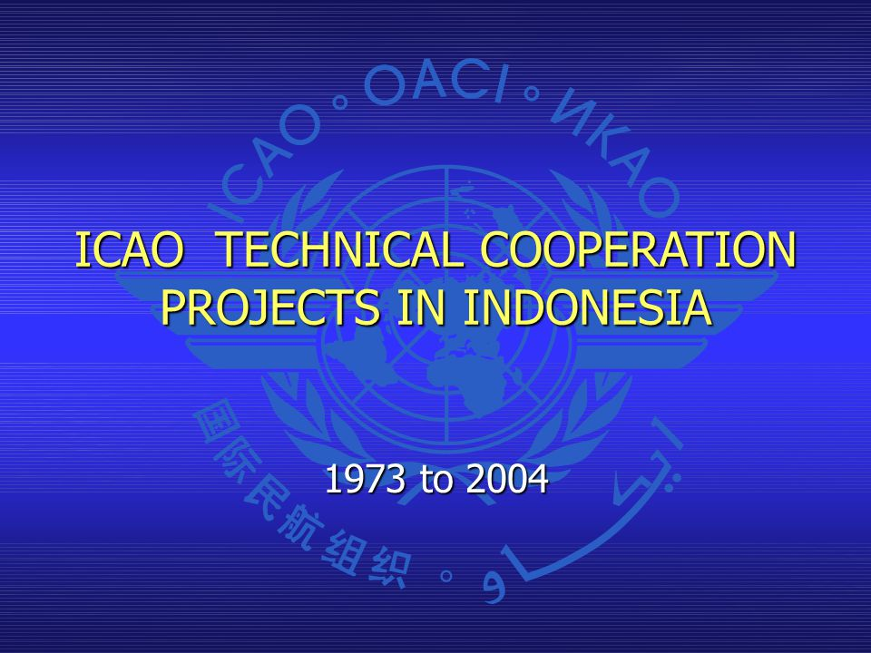 ICAO TECHNICAL COOPERATION PROJECTS IN INDONESIA 1973 to 2004