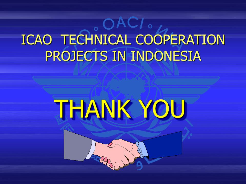 THANK YOU ICAO TECHNICAL COOPERATION PROJECTS IN INDONESIA
