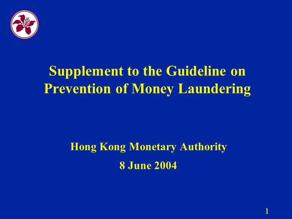 1 Supplement to the Guideline on Prevention of Money Laundering Hong Kong Monetary Authority 8 June 2004