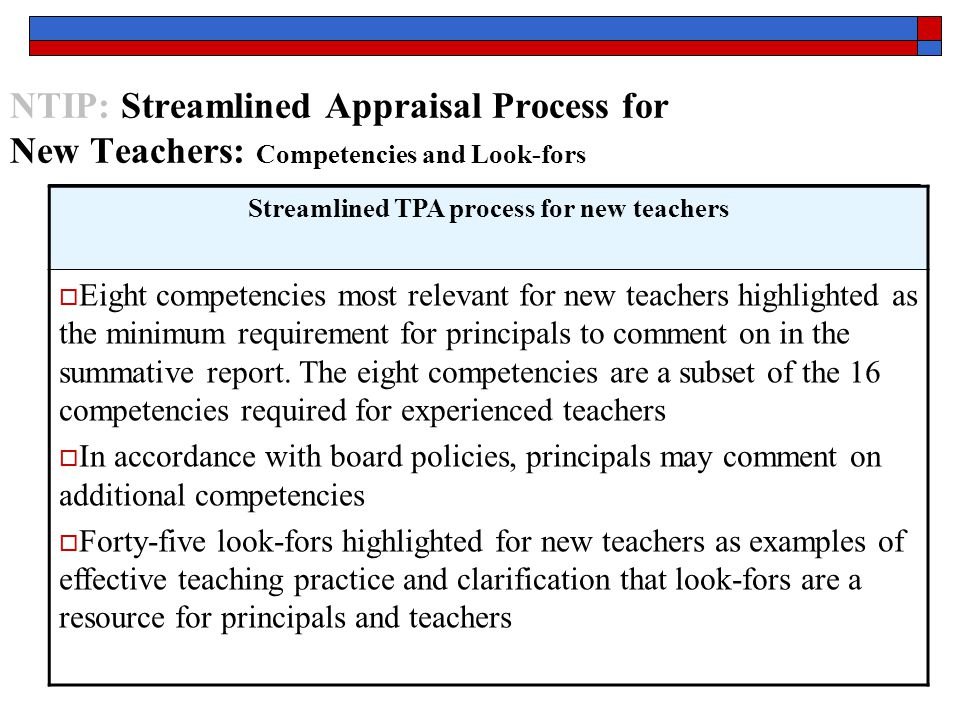 NTIP: Streamlined Appraisal Process for New Teachers: Competencies and Look-fors Streamlined TPA process for new teachers  Eight competencies most relevant for new teachers highlighted as the minimum requirement for principals to comment on in the summative report.