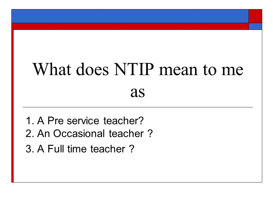 What does NTIP mean to me as 1. A Pre service teacher.