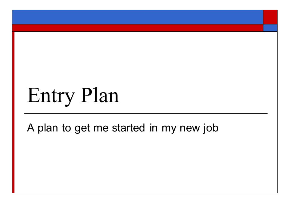 Entry Plan A plan to get me started in my new job