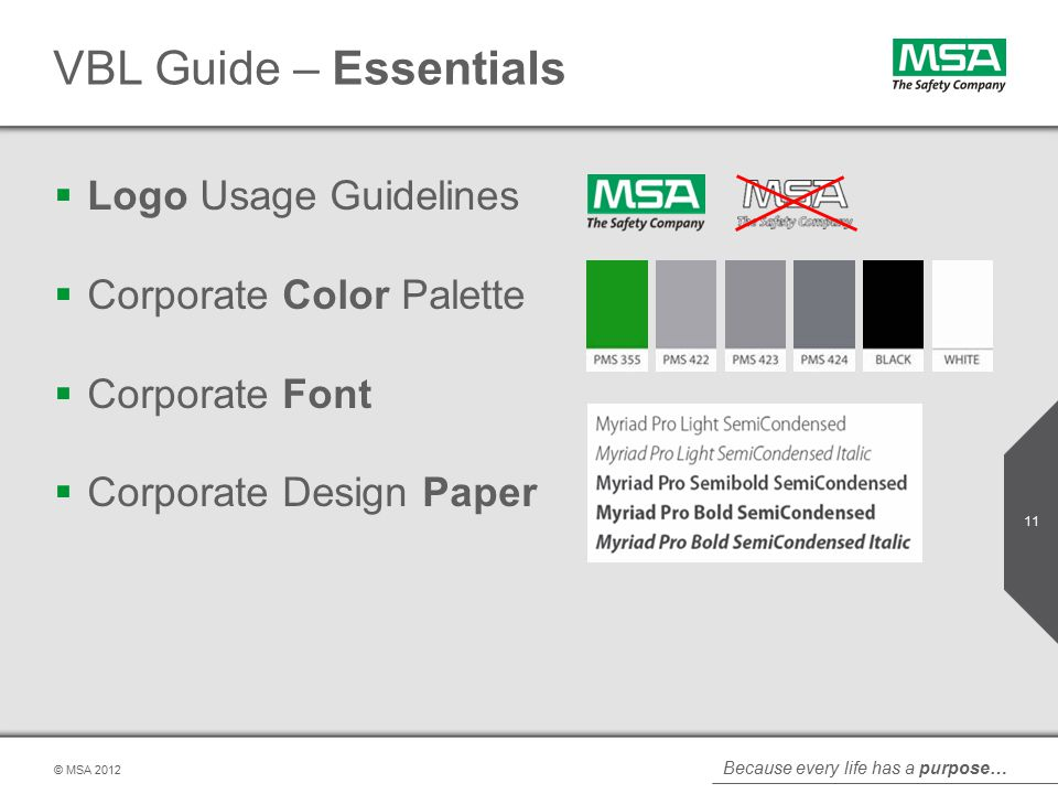 Because every life has a purpose… © MSA VBL Guide – Essentials  Logo Usage Guidelines  Corporate Color Palette  Corporate Font  Corporate Design Paper