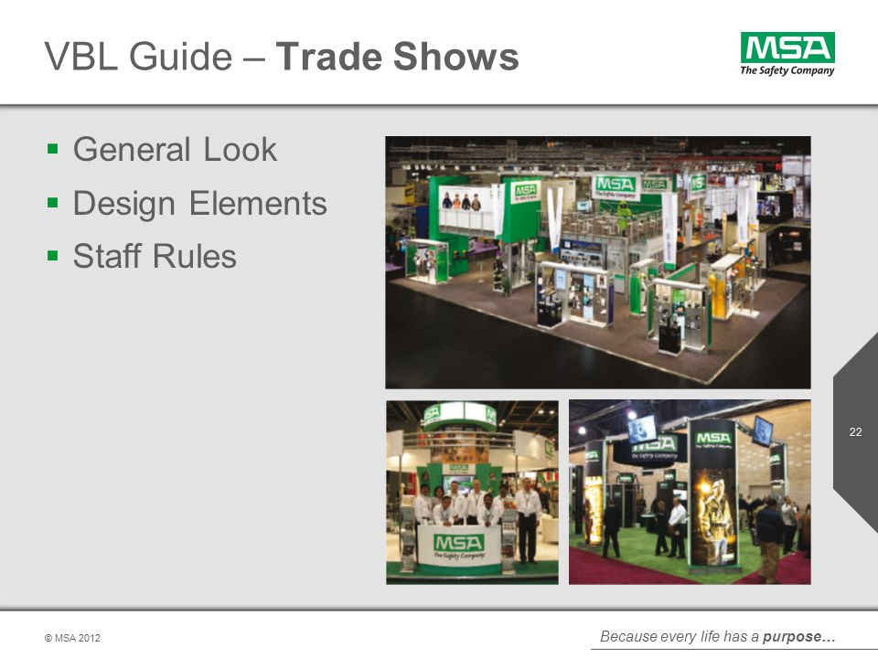 Because every life has a purpose… © MSA VBL Guide – Trade Shows  General Look  Design Elements  Staff Rules