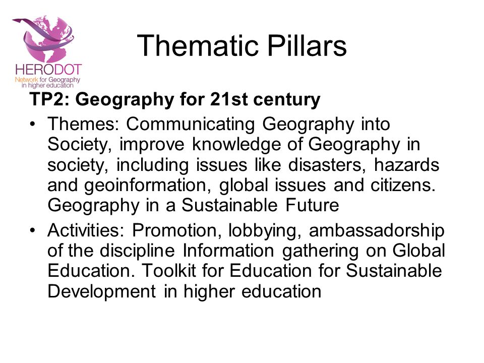 Thematic Pillars TP2: Geography for 21st century Themes: Communicating Geography into Society, improve knowledge of Geography in society, including issues like disasters, hazards and geoinformation, global issues and citizens.