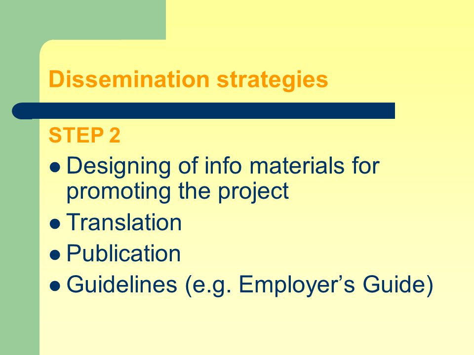 Dissemination strategies STEP 1 Developing criteria and instruments for needs analysis Identifying representatives of target groups in the partner countries Carrying out the needs analysis Analysing the results