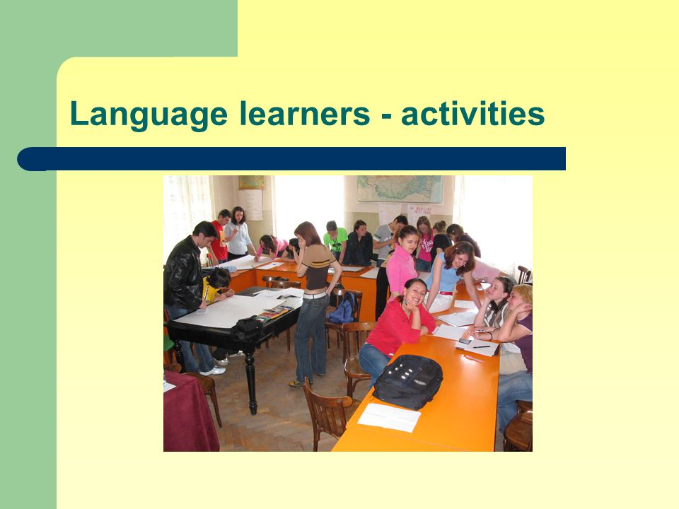 Language learners - activities Writing of units in language textbooks introducing the idea of self assessment Introducing testing principles based on the descriptors in the ELP