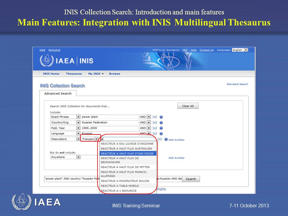 IAEA INIS Collection Search: Introduction and main features Main Features: Integration with INIS Multilingual Thesaurus INIS Training Seminar 7-11 October 2013