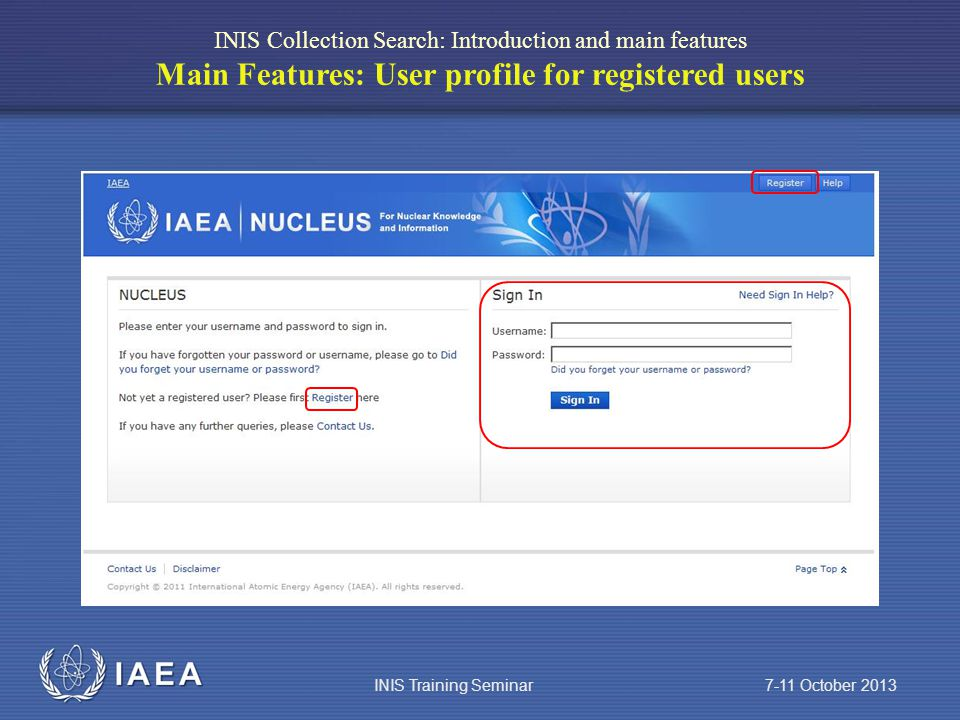 IAEA INIS Collection Search: Introduction and main features Main Features: User profile for registered users INIS Training Seminar 7-11 October 2013