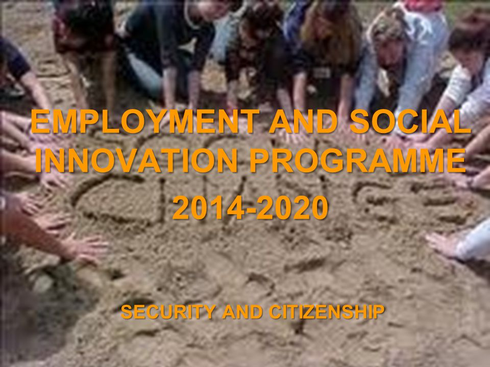 A project implemented by the HTSPE consortium This project is funded by the European Union SECURITY AND CITIZENSHIP EMPLOYMENT AND SOCIAL INNOVATION PROGRAMME