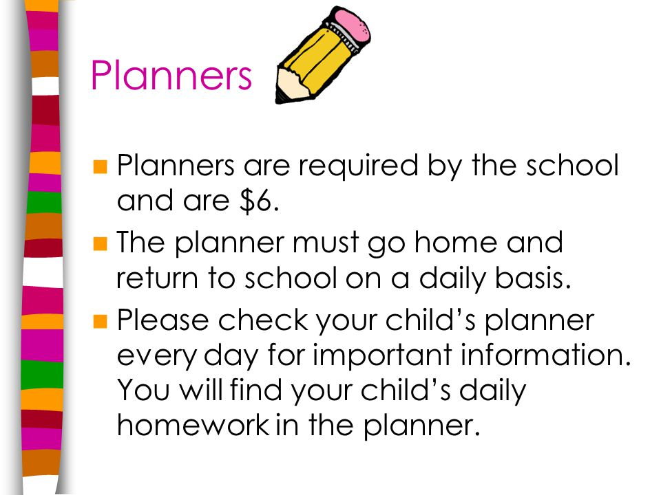Planners Planners are required by the school and are $6.
