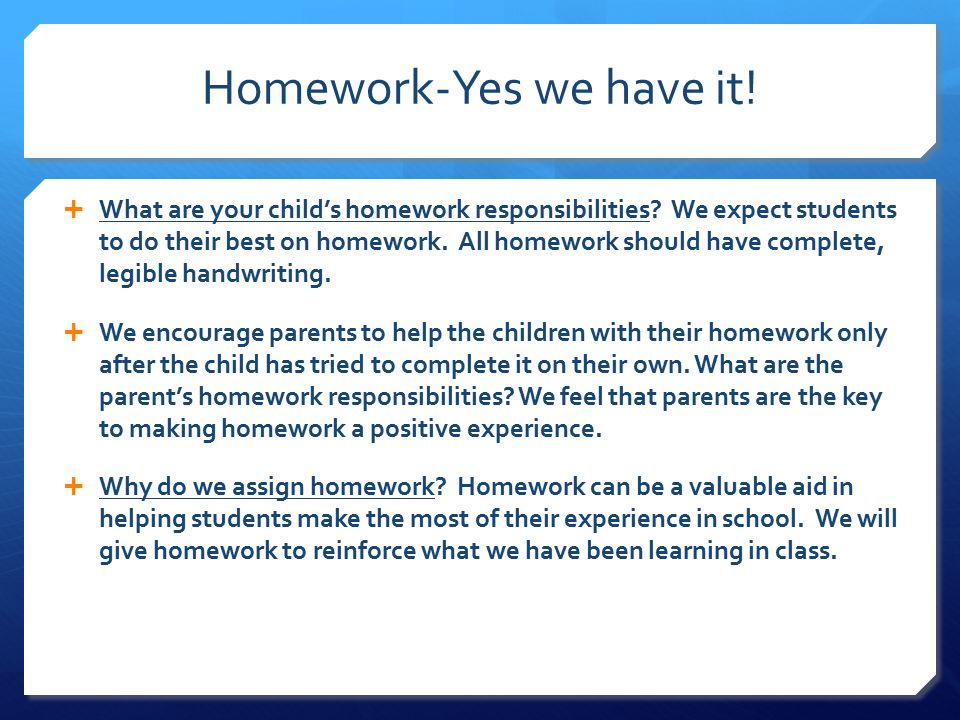Homework-Yes we have it.  What are your child's homework responsibilities.