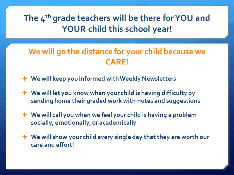 The 4 th grade teachers will be there for YOU and YOUR child this school year.