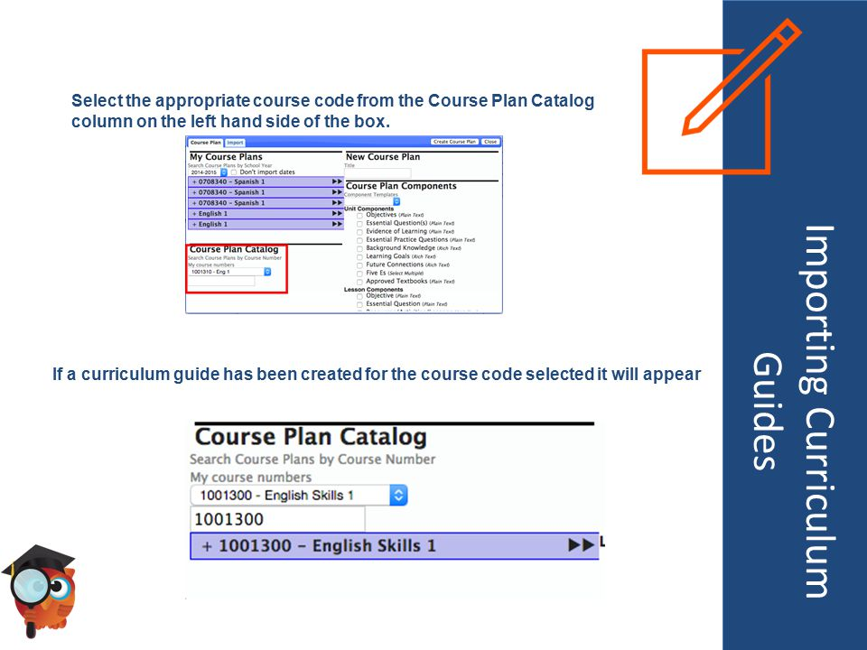 Importing Curriculum Guides Select the appropriate course code from the Course Plan Catalog column on the left hand side of the box.