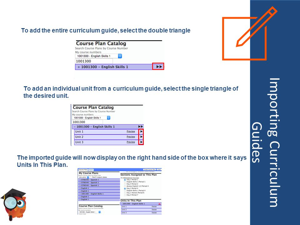 Importing Curriculum Guides To add the entire curriculum guide, select the double triangle To add an individual unit from a curriculum guide, select the single triangle of the desired unit.