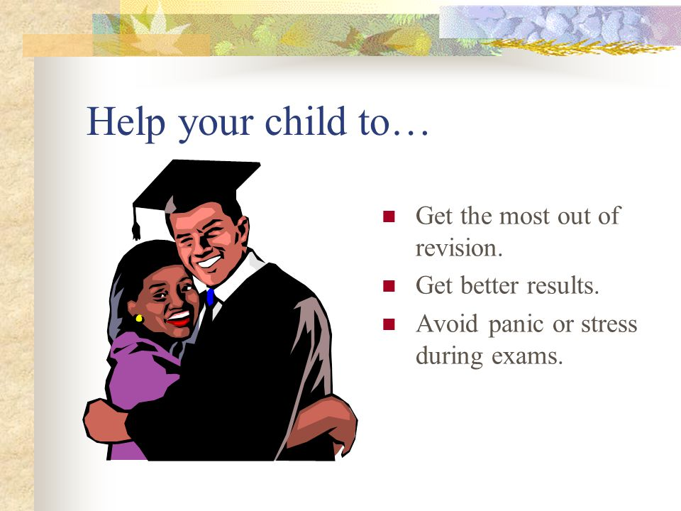 Help your child to… Get the most out of revision. Get better results.