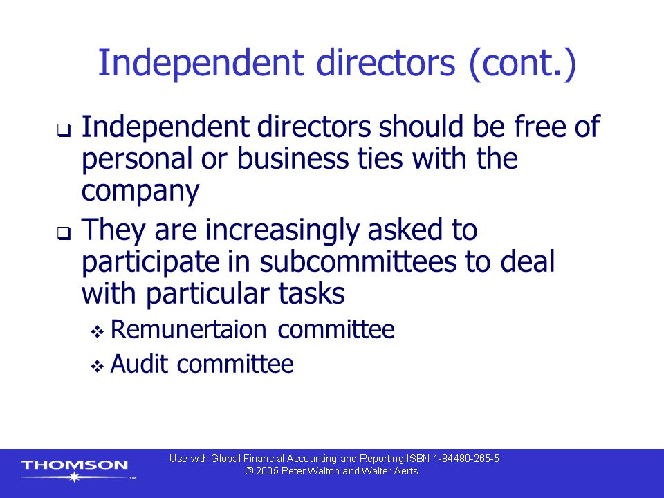 Independent directors (cont.)  Independent directors should be free of personal or business ties with the company  They are increasingly asked to participate in subcommittees to deal with particular tasks  Remunertaion committee  Audit committee