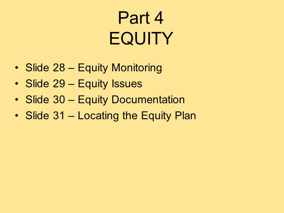 Part 4 EQUITY Slide 28 – Equity Monitoring Slide 29 – Equity Issues Slide 30 – Equity Documentation Slide 31 – Locating the Equity Plan