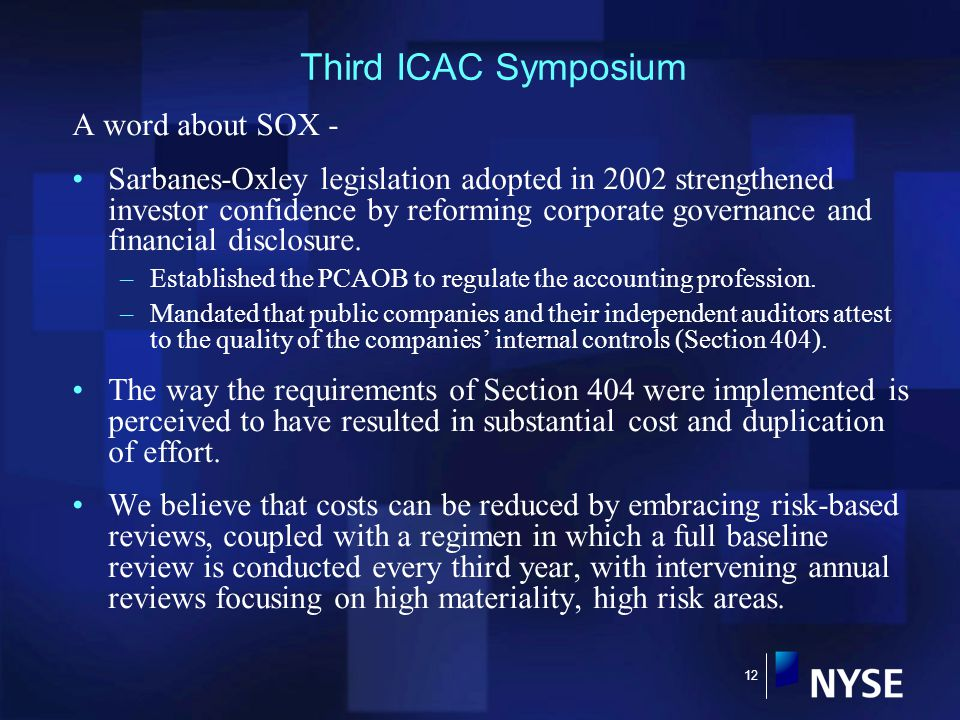 12 Third ICAC Symposium A word about SOX - Sarbanes-Oxley legislation adopted in 2002 strengthened investor confidence by reforming corporate governance and financial disclosure.