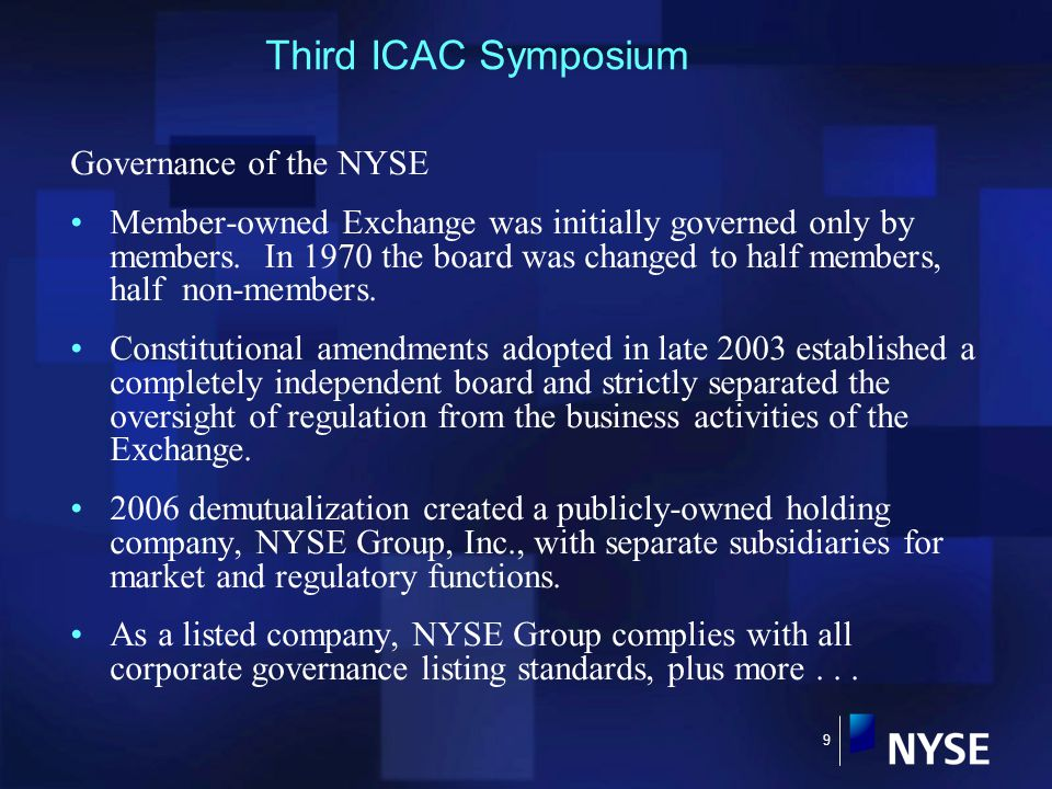 9 Governance of the NYSE Member-owned Exchange was initially governed only by members.