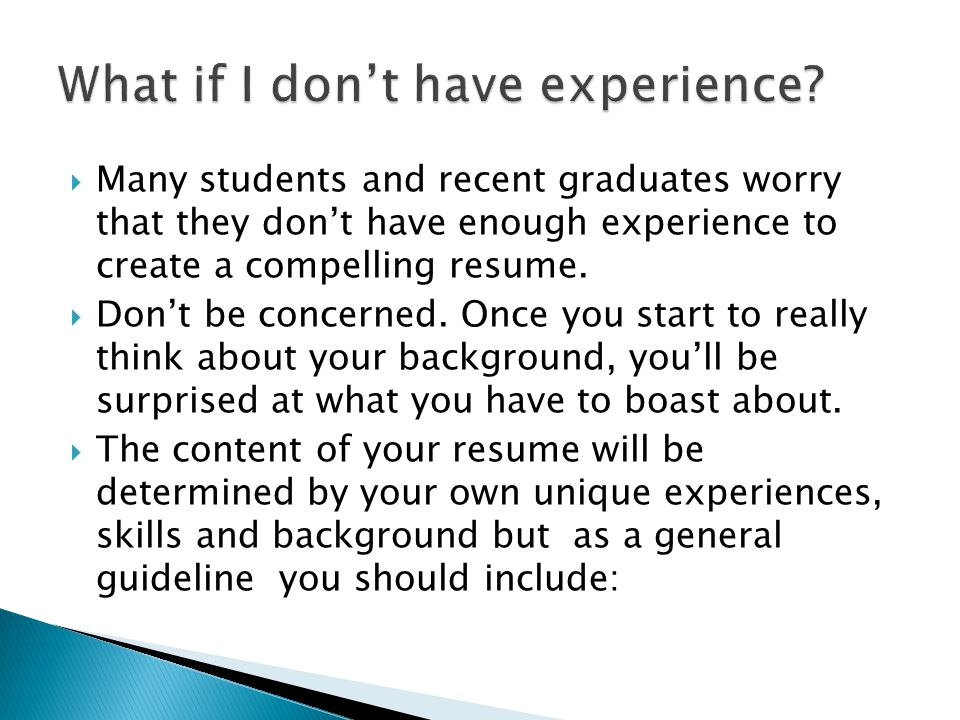  Many students and recent graduates worry that they don't have enough experience to create a compelling resume.