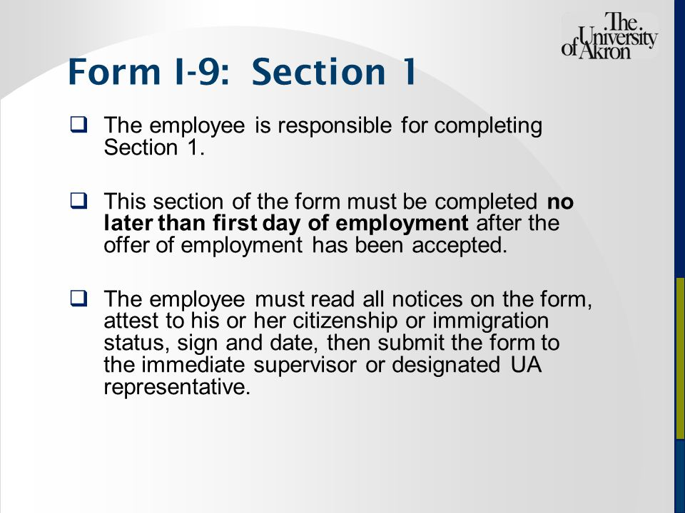 Form I-9: Section 1  The employee is responsible for completing Section 1.