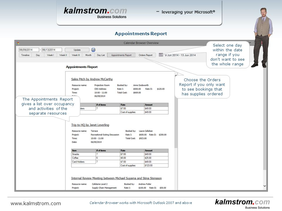 The Appointments Report gives a list over occupancy and activities of the separate resources Appointments Report Choose the Orders Report if you only want to see bookings that has supplies ordered Calendar Browser works with Microsoft Outlook 2007 and above   Select one day within the date range if you don't want to see the whole range