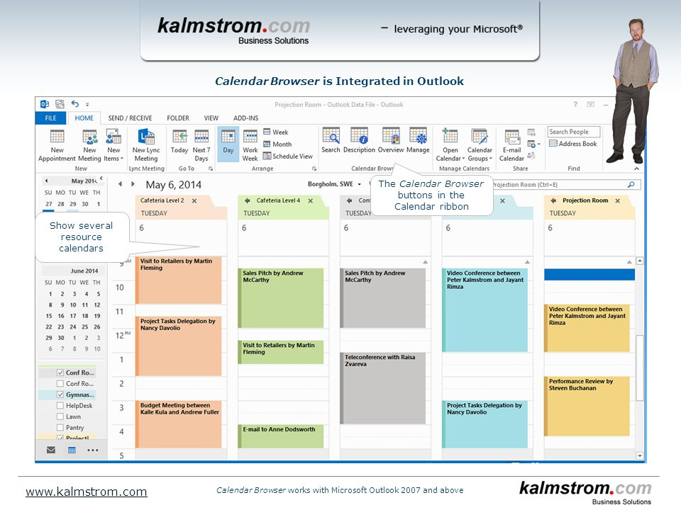 Show several resource calendars Calendar Browser is Integrated in Outlook   Calendar Browser works with Microsoft Outlook 2007 and above The Calendar Browser buttons in the Calendar ribbon