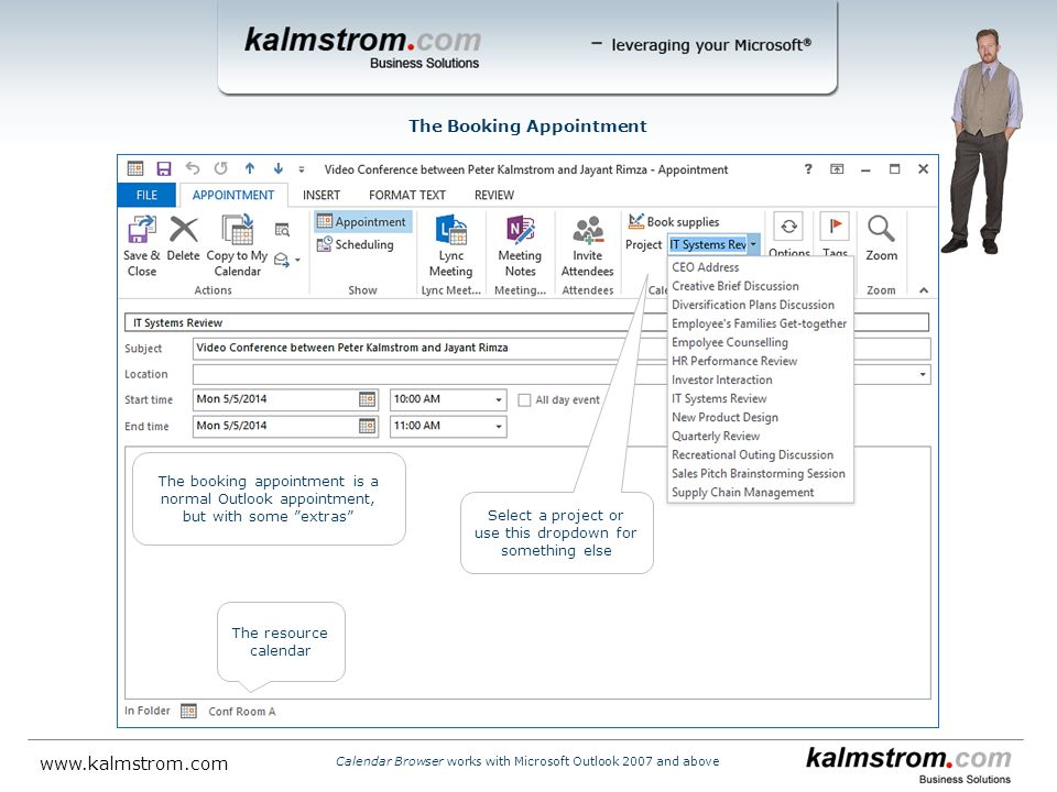 The resource calendar Select a project or use this dropdown for something else The Booking Appointment The booking appointment is a normal Outlook appointment, but with some extras Calendar Browser works with Microsoft Outlook 2007 and above
