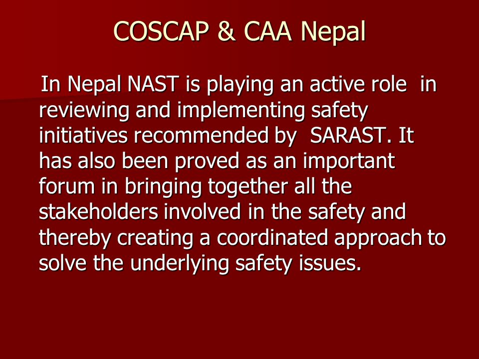 COSCAP & CAA Nepal In Nepal NAST is playing an active role in reviewing and implementing safety initiatives recommended by SARAST.