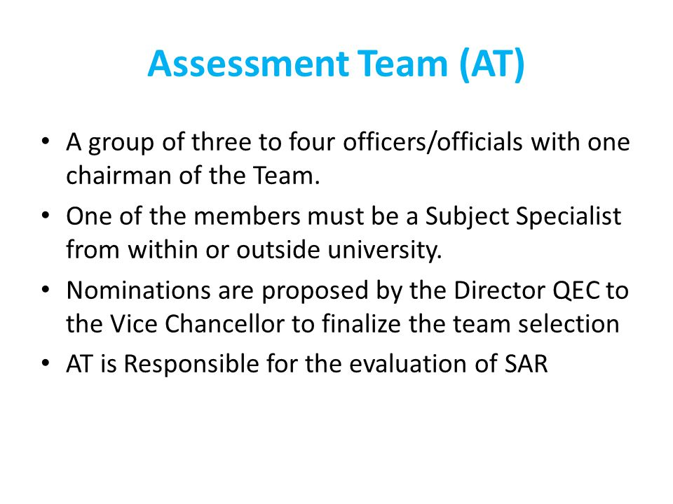 Assessment Team (AT) A group of three to four officers/officials with one chairman of the Team.