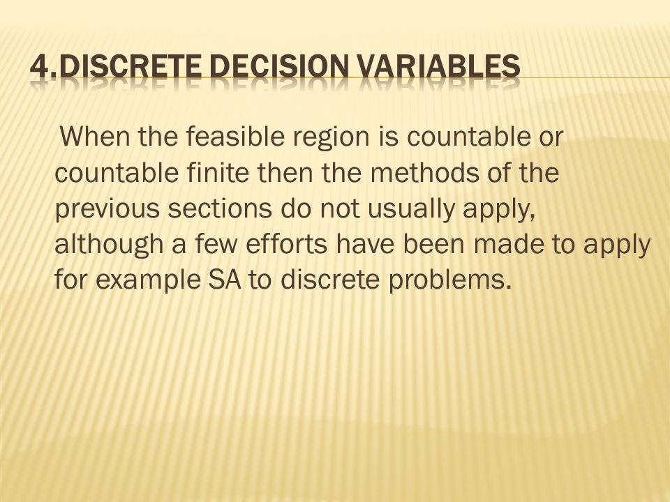 When the feasible region is countable or countable finite then the methods of the previous sections do not usually apply, although a few efforts have been made to apply for example SA to discrete problems.