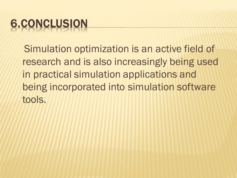 Simulation optimization is an active field of research and is also increasingly being used in practical simulation applications and being incorporated into simulation software tools.
