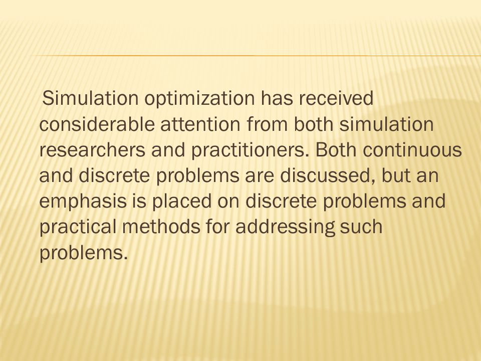 Simulation optimization has received considerable attention from both simulation researchers and practitioners.