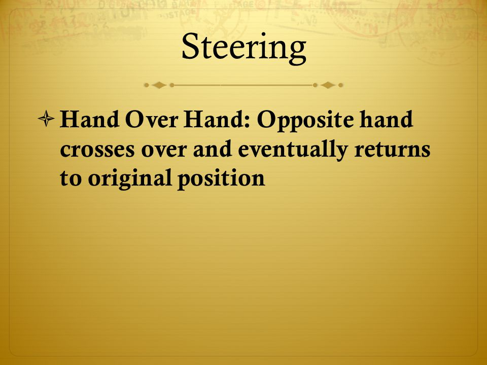 Steering  Hand Over Hand: Opposite hand crosses over and eventually returns to original position