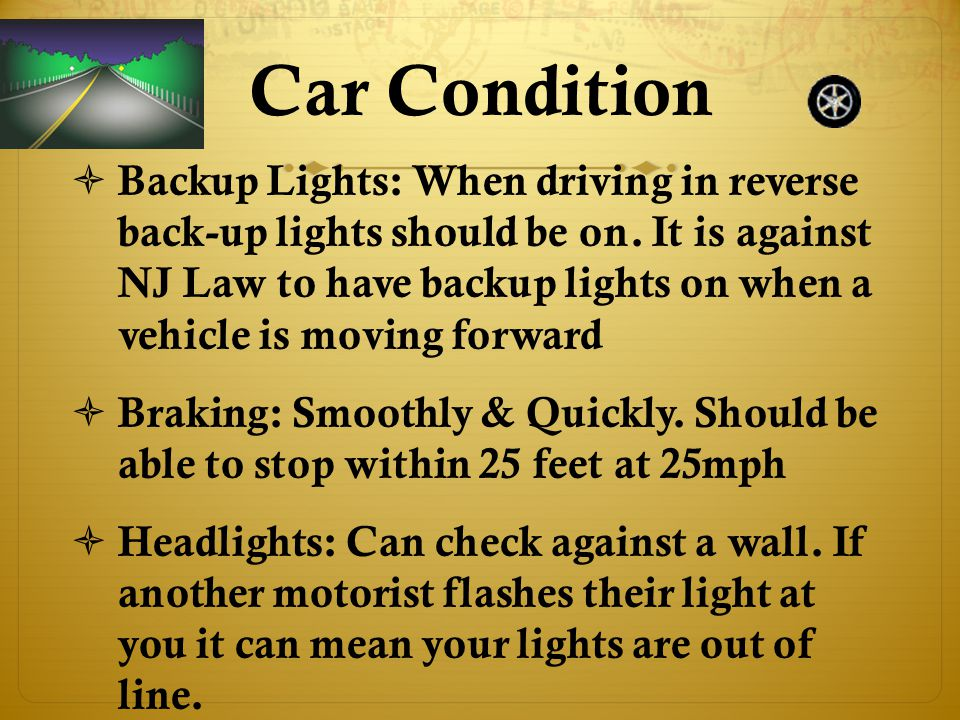 Car Condition  Backup Lights: When driving in reverse back-up lights should be on.