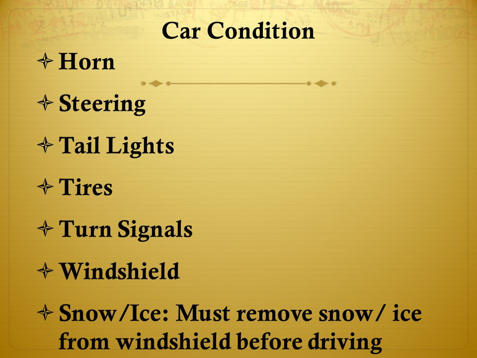 Car Condition  Horn  Steering  Tail Lights  Tires  Turn Signals  Windshield  Snow/Ice: Must remove snow/ ice from windshield before driving