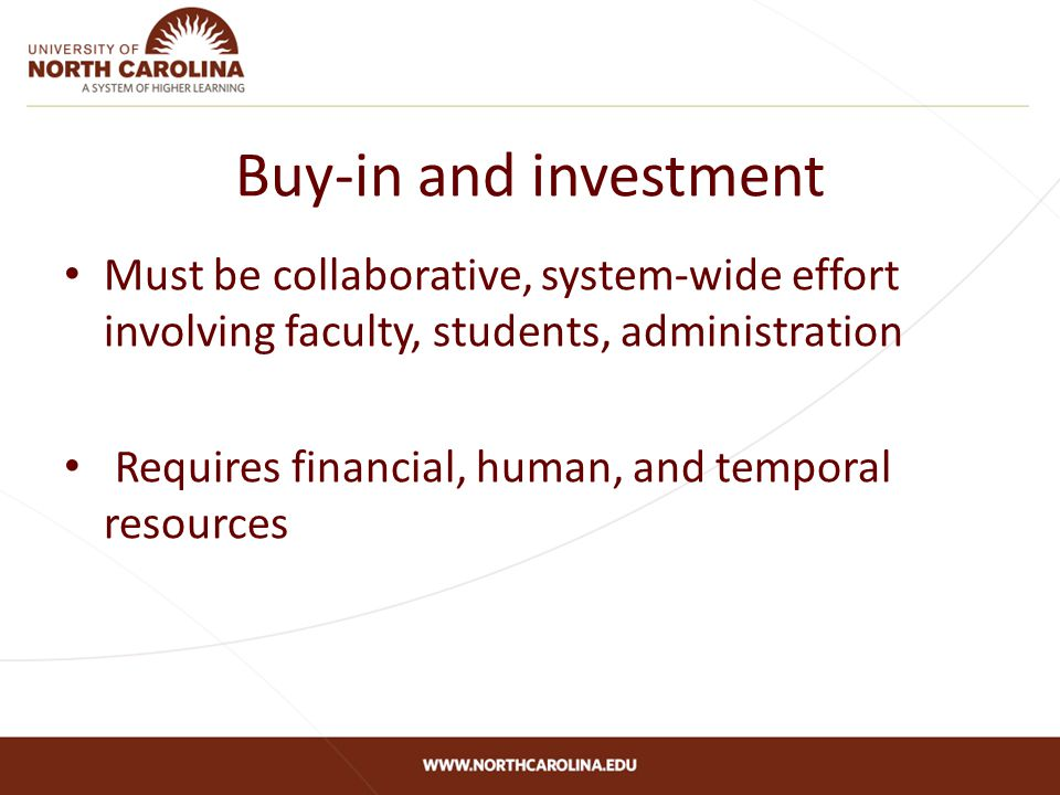 Buy-in and investment Must be collaborative, system-wide effort involving faculty, students, administration Requires financial, human, and temporal resources