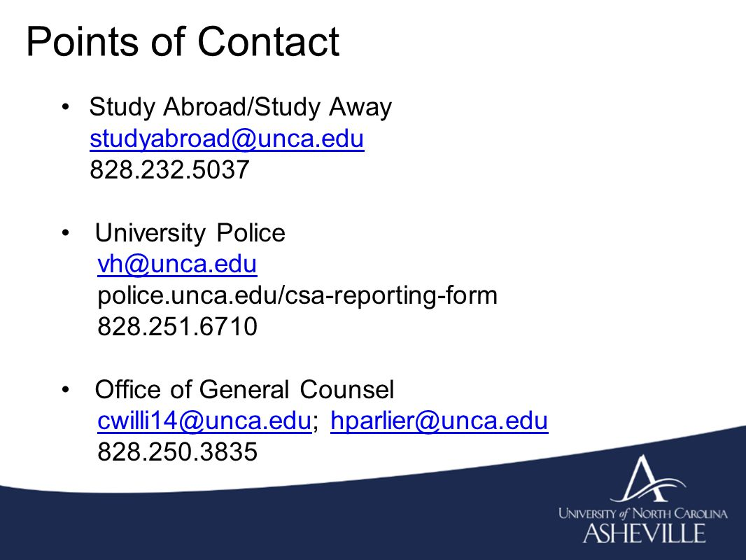 Points of Contact Study Abroad/Study Away University Police police.unca.edu/csa-reporting-form Office of General Counsel