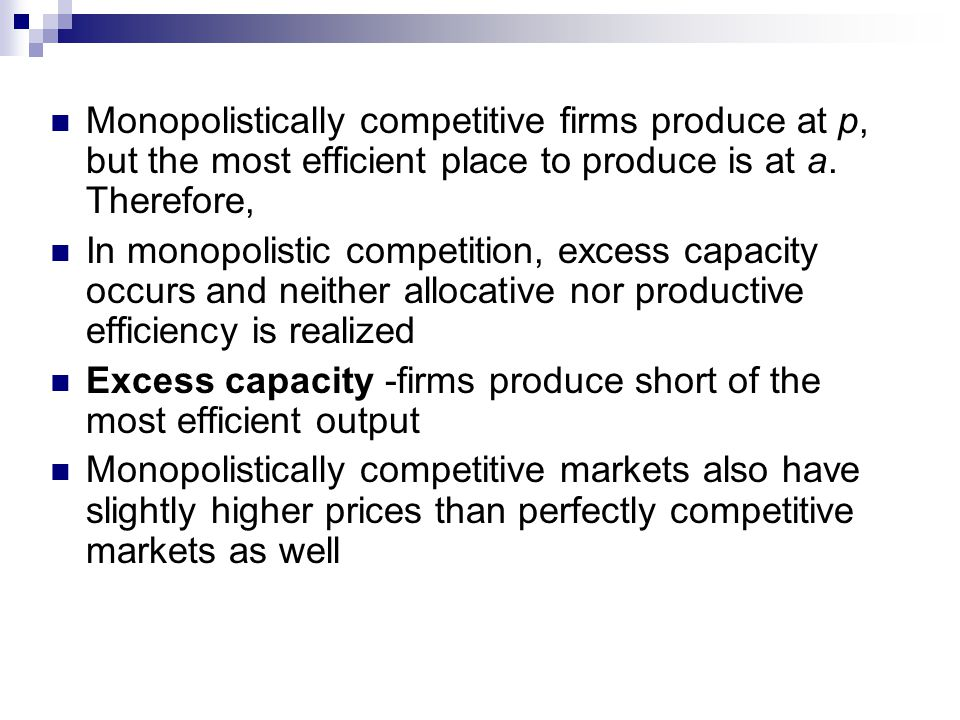 Monopolistically competitive firms produce at p, but the most efficient place to produce is at a.
