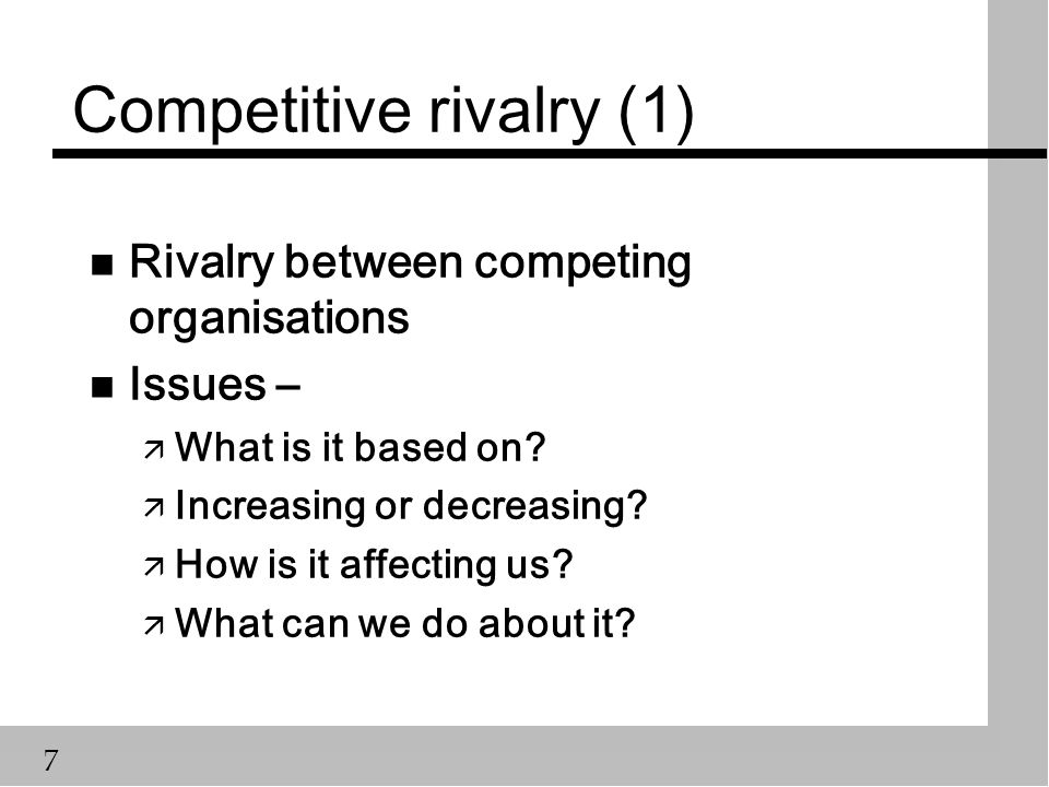 7 Competitive rivalry (1) n Rivalry between competing organisations n Issues – ä What is it based on.