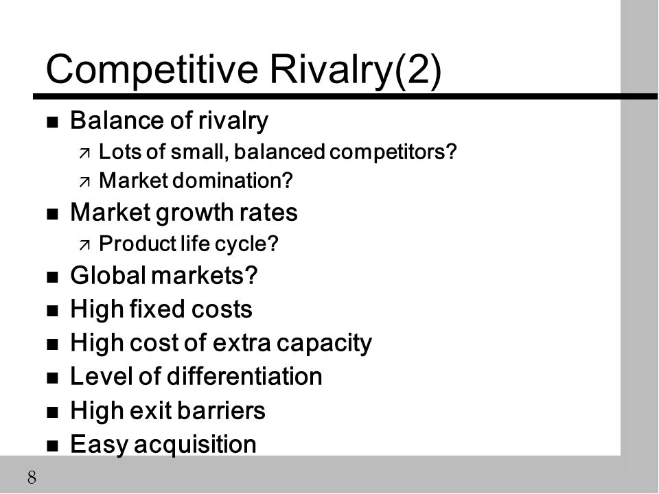 8 Competitive Rivalry(2) n Balance of rivalry ä Lots of small, balanced competitors.