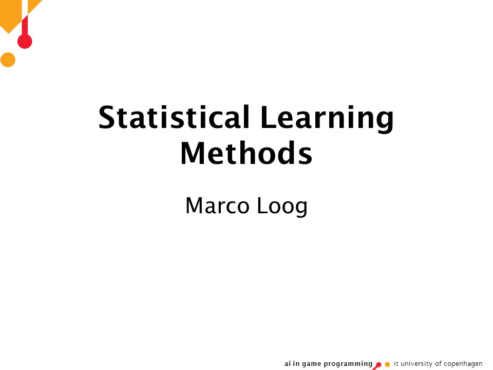 ai in game programming it university of copenhagen Statistical Learning Methods Marco Loog