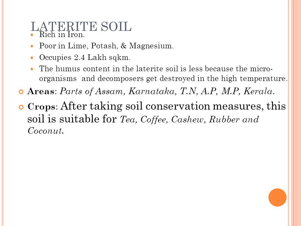 LATERITE SOIL Rich in Iron. Poor in Lime, Potash, & Magnesium.