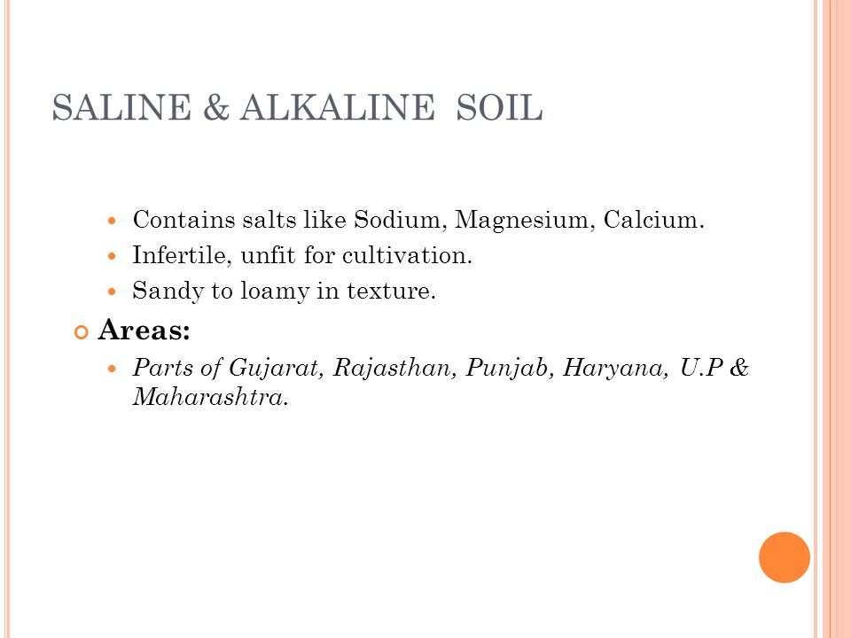 SALINE & ALKALINE SOIL Contains salts like Sodium, Magnesium, Calcium.