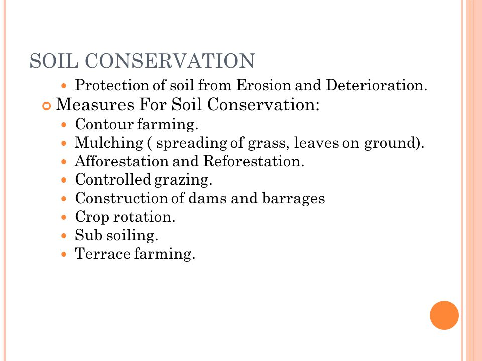 SOIL CONSERVATION Protection of soil from Erosion and Deterioration.