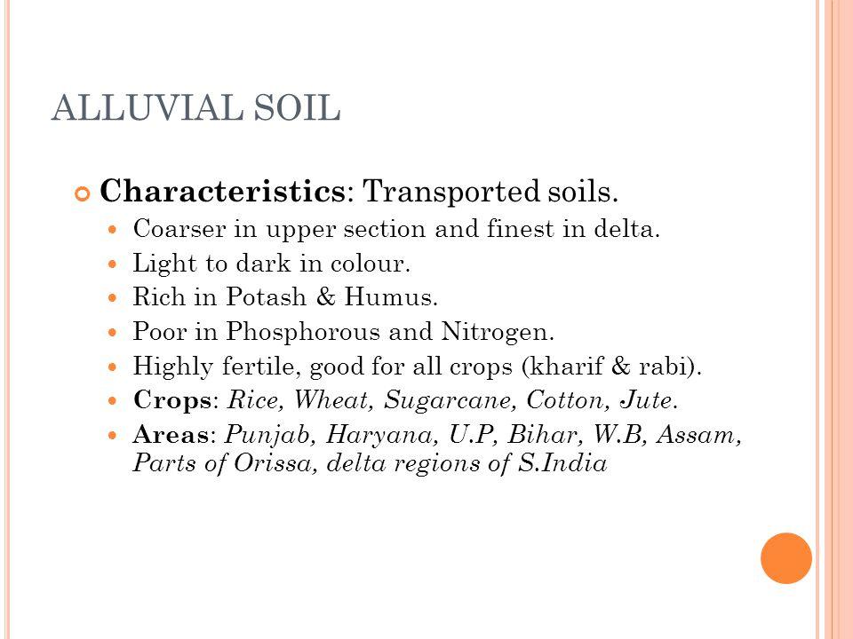 ALLUVIAL SOIL Characteristics : Transported soils.
