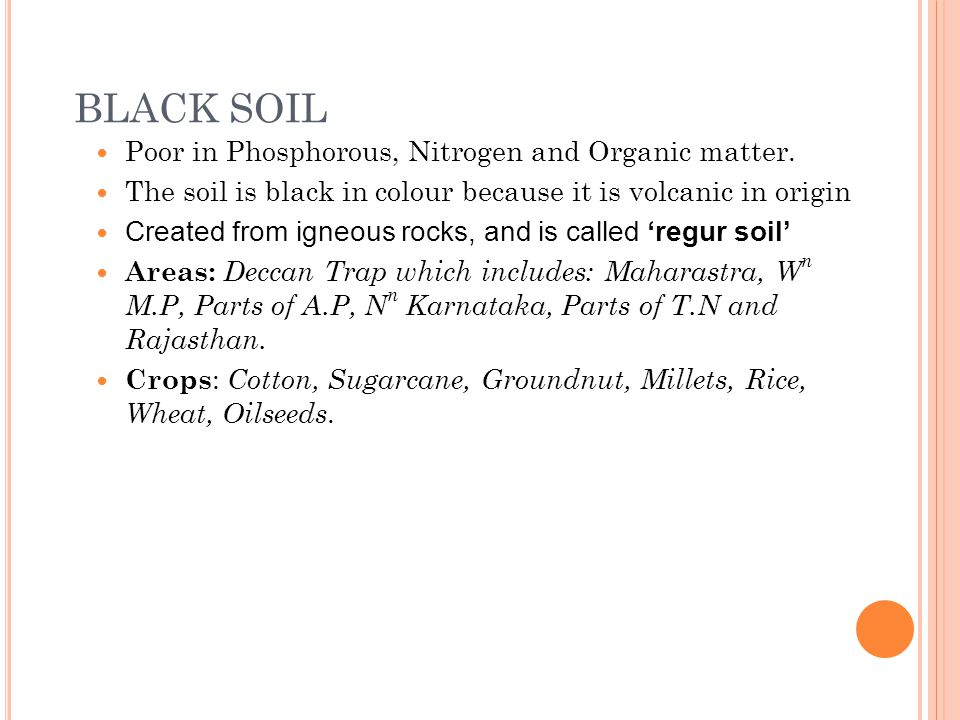 BLACK SOIL Poor in Phosphorous, Nitrogen and Organic matter.